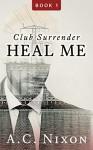 Heal Me: Club Surrender- Book 1 (Men of Eros Inc.) - A.C. Nixon