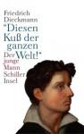 »Diesen Kuß der ganzen Welt!«: Der junge Mann Schiller - Friedrich Dieckmann