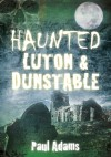 Haunted Luton & Dunstable - Paul Adams