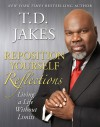 Reposition Yourself Reflections: Living Life Without Limits - T.D. Jakes