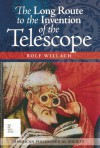 The Long Route to the Invention of the Telescope - Rolf Willach
