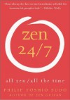 Zen 24/7: All Zen, All the Time - Philip Toshio Sudo