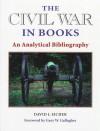 The Civil War in Books: AN ANALYTICAL BIBLIOGRAPHY - David J. Eicher