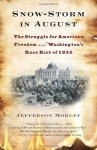 Snow-Storm in August: The Struggle for American Freedom and Washington's Race Riot of 1835 - Jefferson Morley