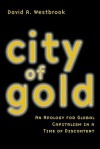 City of Gold: An Apology for Global Capitalism in a Time of Discontent - David Westbrook