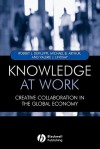Knowledge at Work: Creative Collaboration in the Global Economy - Robert Defillippi, Michael Arthur, Valerie Lindsay