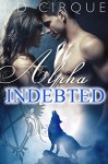 Alpha Indebted (First Time Step Paranormal Shape Shifter Erotica) (The Packlist Book 1) - Jacqueline D Cirque