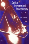 Optical Astronomical Spectroscopy - C.R. Kitchin
