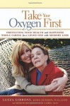 Take Your Oxygen First - Leeza Gibbons, James Huysman, Rosemary DeAngelis Laird