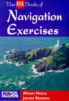 The RYA Book of Navigation Exercises - James Stevens, Alison Noice