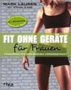 Fit ohne Geräte für Frauen: Trainieren mit dem eigenen Körpergewicht (German Edition) - Joshua Clark, Mark Lauren