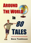 Around the World in 80 Tales: A fascinating short story collection of backpacking adventures and budget travel memoirs. - Dave Tomlinson