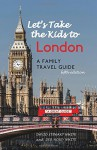 Let's Take the Kids to London: A Family Travel Guide - David Stewart White, Deb Hosey White
