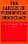 The Failure of Presidential Democracy: The Case of Latin America (Failure of Presidential Democracy) - Arturo Valenzuela, Juan J. Linz