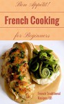 French Cooking: French Cookbook Recipes for Beginners - French Kitchen - French Food at Home (French Food - French Cookbook - French Recipes - French Cooking Techniques 1) - Clara Taylor