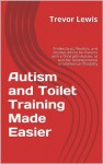Autism and Toilet Training Made Easier - Trevor Lewis