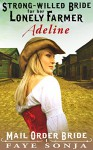 Mail Order Bride : A CLEAN Western Historical Romance story : ADELINE - The Strong-willed Bride for Her Lonely Farmer (A Frontier Western Romance: The Archer Sisters of Goldrush Book1) - Faye Sonja