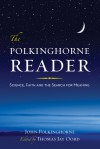 The Polkinghorne Reader: Science, Faith, and the Search for Meaning - John C. Polkinghorne, Thomas Jay Oord
