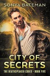 City of Secrets (The DeathSpeaker Codex Book 5) - Sonya Bateman