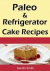 Paleo & Refrigerator Cake Recipes - Sandra Smith