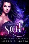 Sail (Haunted Stars Book 1) - Lindsey R. Loucks