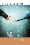 In the Middle of All This - Fred G. Leebron