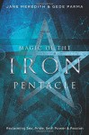 Magic of the Iron Pentacle: Reclaiming Sex, Pride, Self, Power & Passion - Jane Meredith, Gede Parma
