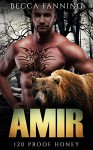 Amir (BBW Bear Shifter Moonshiner Romance) (120 Proof Honey Book 3) - Becca Fanning