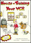 House-Training Your VCR: A Help Manual for Humans - Dave Murray