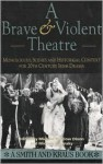 A Brave and Violent Theatre: Monologues, Scenes, and Critical Context from 20th Century Irish Drama - Michael Bigelow Dixon, Michele Volansky
