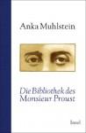 Die Bibliothek des Monsieur Proust (German Edition) - Anka Muhlstein, Christa Krüger