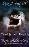 Truth or Death: Act One: A Prequel Novella (Bitter Ashes Book 1) - Sara C. Roethle