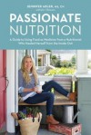 Passionate Nutrition: A Guide to Using Food as Medicine from a Nutritionist Who Healed Herself from the Inside Out - Jennifer Adler
