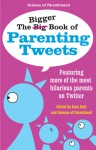 The Bigger Book of Parenting Tweets: Featuring More of the Most Hilarious Parents on Twitter - Jessica Ziegler, Norine Dworkin-McDaniel, Kate Hall, Paige Kellerman, Bethany Theis, Kim Bongiorno, Andy Herald, Linda Roy