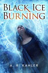 Black Ice Burning (Pale Queen Series Book 3) - A. R. Kahler