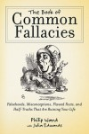 A Dictionary of Common Fallacies: More Than 1,500 Widely Held Beliefs That Are Just Plain Wrong - Philip Ward