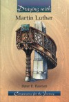 Praying With Martin Luther - Peter E. Bastien, Carl Koch, Mary Duerson, James H. Gurley, Cindi Ramm, Sam Thiewes