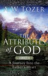 The Attributes of God Volume 1: A Journey into the Father's Heart - A.W. Tozer