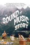 The Sound of Music Story: How A Beguiling Young Novice, A Handsome Austrian Captain, and Ten Singing von Trapp Children Inspired the Most Beloved Film of All Time by Santopietro, Tom (2015) Hardcover - Tom Santopietro