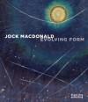 Jock Macdonald: Evolving Form - Anna Hudson, Michelle Jacques, Linda Jansma, Ian Thom