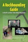 A Rockhounding Guide To North Carolina's Blue Ridge Mountains - Michael Streeter
