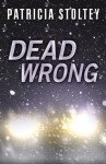 Dead Wrong - Patricia Stoltey