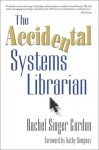 The Accidental Systems Librarian - Rachel Singer Gordon