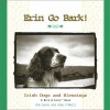 Erin Go Bark!: Irish Dogs and Blessings - Kim Levin, John O'Neill