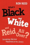 What's Black and White and Reid All Over? Something Hilarious Happened at the Library - Rob Reid