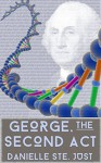 George, the Second Act - Danielle Ste. Just