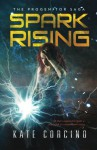 Spark Rising (The Progenitor Saga) (Volume 1) - Kate Corcino