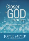 Closer to God Each Day: 365 Devotions for Everyday Living - Joyce Meyer