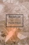 Recidivist - Phoebe Wilcox
