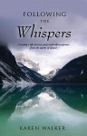 Following the Whispers: Creating a Life of Inner Peace and Self-Acceptance from the Depths of Despair - Karen Walker